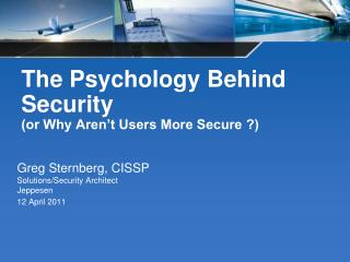 The Psychology Behind Security (or Why Aren't Users More Secure ?)