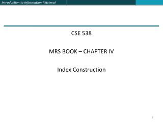 CSE 538 MRS BOOK – CHAPTER IV Index Construction