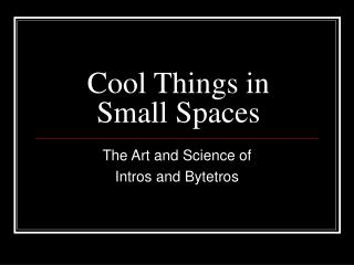 Cool Things in Small Spaces