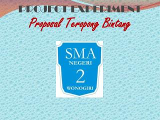 PROJECT EXPERIMENT Proposal  Teropong Bintang