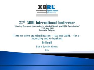 Time to drive standardization - ISO and XBRL – for e-invoicing and e-banking  Bo Harald