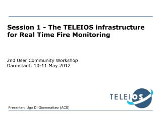 Session 1 - The TELEIOS infrastructure for Real Time Fire Monitoring
