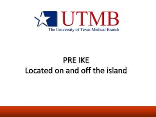 PRE IKE Located on and off the island