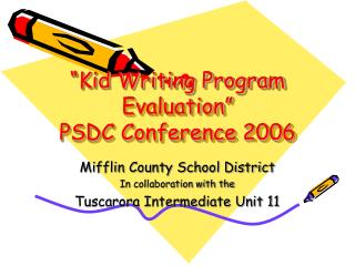 """Kid Writing Program Evaluation""  PSDC Conference 2006"