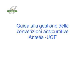 Guida alla gestione delle convenzioni assicurative Anteas -UGF
