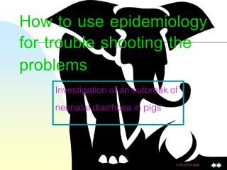 How to use epidemiology for trouble shooting the problems