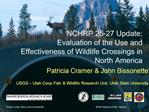 NCHRP 25-27 Update: Evaluation of the Use and  Effectiveness of Wildlife Crossings in North America
