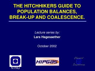 THE HITCHHIKERS GUIDE TO POPULATION BALANCES, BREAK-UP AND COALESCENCE.
