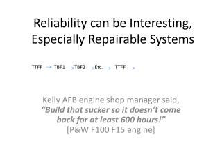 Reliability can be Interesting, Especially Repairable Systems