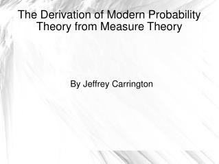 The Derivation of Modern Probability Theory from Measure Theory