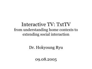 Interactive TV: TxtTV from understanding home contexts to extending social interaction