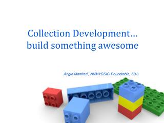Collection Development… build something awesome