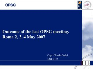 Outcome of the last OPSG meeting. Roma 2, 3, 4 May 2007