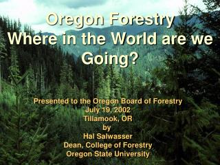 Oregon Forestry Where in the World are we Going?