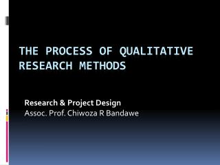The Process of Qualitative Research Methods