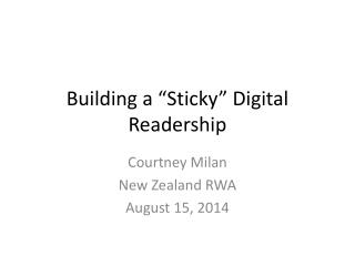 "Building a  "" Sticky ""  Digital Readership"