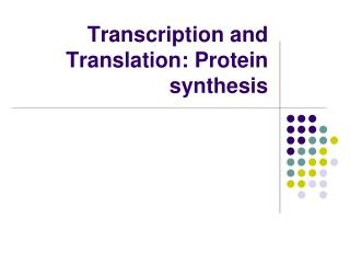 Transcription and Translation: Protein synthesis