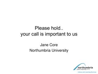 Please hold.. your call is important to us