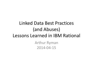 Linked Data Best Practices (and Abuses ) Lessons Learned in IBM Rational