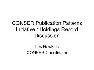 CONSER Publication Patterns Initiative / Holdings Record Discussion