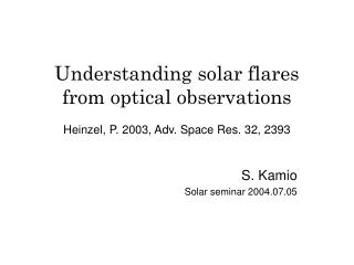 Understanding solar flares from optical observations Heinzel, P. 2003, Adv. Space Res. 32, 2393