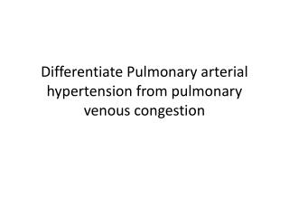 Differentiate Pulmonary arterial hypertension from pulmonary venous congestion