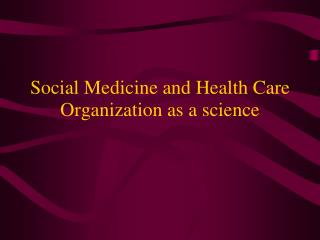 Social Medicine and Health Care Organization as a science