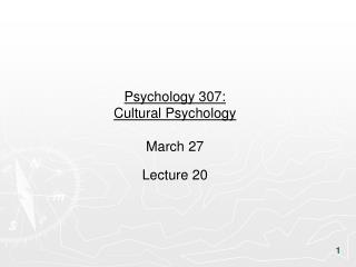 Psychology 307:  Cultural Psychology March 27 Lecture 20
