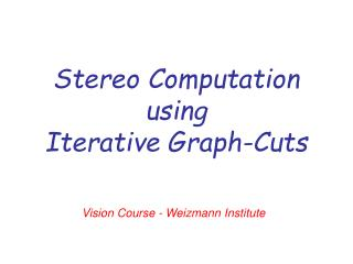 Stereo Computation using Iterative Graph-Cuts