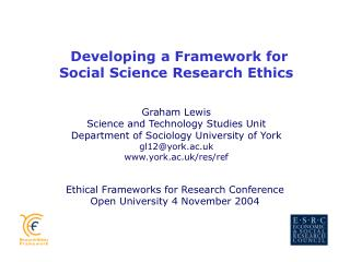 Developing a Framework for  Social Science Research Ethics Graham Lewis