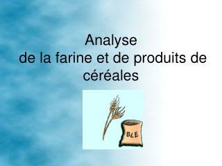 Analyse  de la farine et de produits de céréales