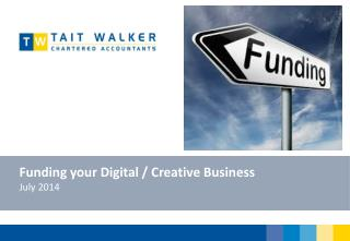 Funding your Digital / Creative Business July 2014