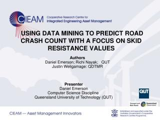 USING DATA MINING TO PREDICT ROAD CRASH COUNT WITH A FOCUS ON SKID RESISTANCE VALUES