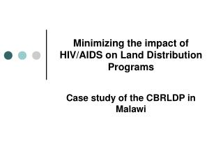 Minimizing the impact of HIV/AIDS on Land Distribution Programs