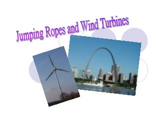 Jumping Ropes and Wind Turbines