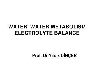 WATER, WATER METABOLISM ELECTROLYTE BALANCE