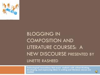 Blogging in Composition and Literature Courses:  A New Discourse  presented by  linette rasheed