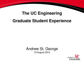 The UC Engineering Graduate Student Experience Andrew St. George 15 August 2013