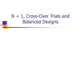 N = 1, Cross-Over Trials and Balanced Designs