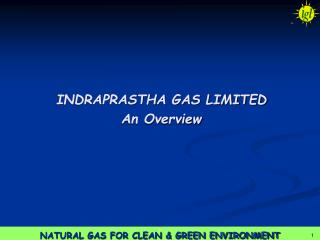 INDRAPRASTHA GAS LIMITED An Overview