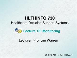 HLTHINFO 730 Healthcare Decision Support Systems Lecture 13: Monitoring