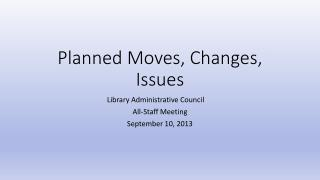 Planned Moves, Changes, Issues