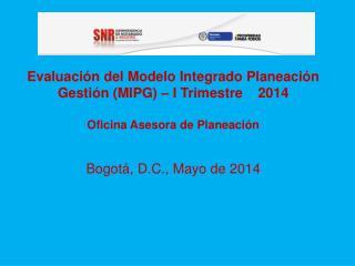 Evaluación del Modelo Integrado Planeación Gestión (MIPG) –  I  Trimestre     2014