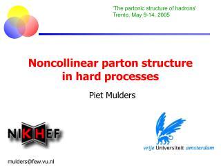 Noncollinear parton structure in hard processes