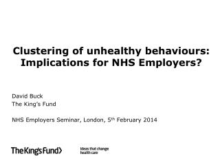 Clustering of unhealthy b ehaviours:  Implications for NHS Employers?