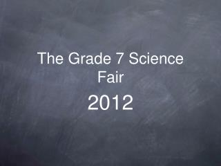 The Grade 7 Science Fair