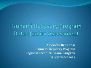 Tsunami Recovery Program Data Quality Assessment