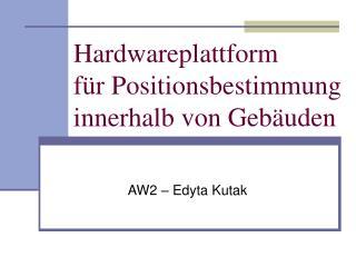 Hardwareplattform für Positionsbestimmung innerhalb von Gebäuden