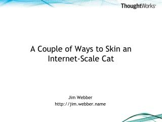 A Couple of Ways to Skin an Internet-Scale Cat