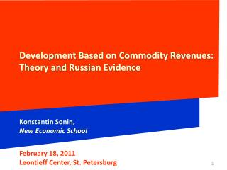 Development Based on Commodity Revenues: Theory and Russian Evidence Konstantin  Sonin , New Economic School